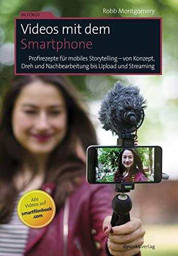 Videos mit dem Smartphone: Profirezepte für mobiles Storytelling