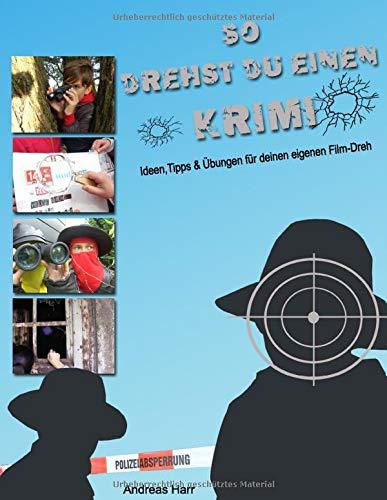 So drehst du einen Krimi: Ideen, Tipps und Uebungen fuer deinen eigenen Film-Dreh