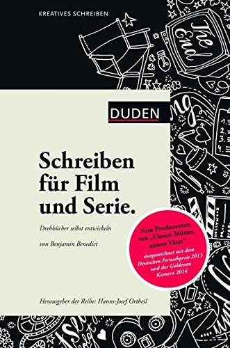 Kreatives Schreiben – Schreiben für Film und Serie: Drehbücher selbst entwickeln (Duden - Kreatives Schreiben)