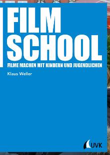 Film School – Filme machen mit Kindern und Jugendlichen